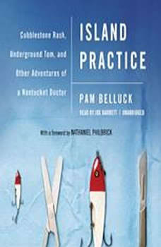 Island Practice: Cobblestone Rash, Underground Tom, and Other Adventures of a Nantucket Doctor, Pam Belluck