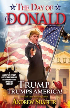 The Day of the Donald: Trump Trumps America!, Andrew Shaffer
