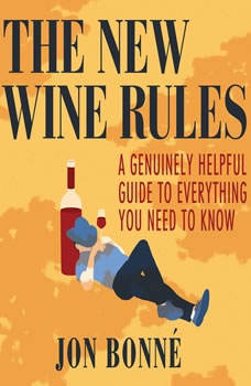 New Wine Rules, The: A Genuinely Helpful Guide to Everything You Need to Know A Genuinely Helpful Guide to Everything You Need to Know, Jon Bonne