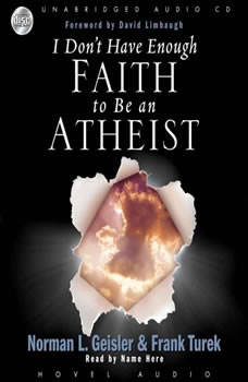 I Don't Have Enough Faith to be an Atheist, Norman Geisler