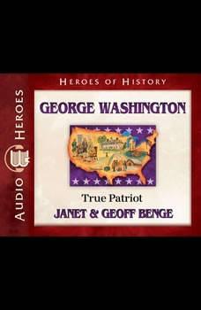 George Washington: True Patriot, Janet Benge