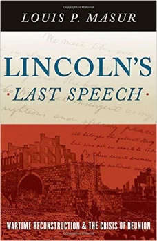 Lincoln's Last Speech: Wartime Reconstruction and the Crisis of Reunion, Louis P. Masur