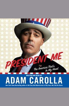 President Me: The America That's In My Head, Adam Carolla