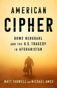 American Cipher: Bowe Bergdahl and the U.S. Tragedy in Afghanistan Bowe Bergdahl and the U.S. Tragedy in Afghanistan, Matt Farwell