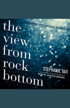 The View from Rock Bottom: Discovering God's Embrace in our Pain, Stephanie Tait