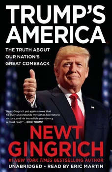 Trump's America: The Truth about Our Nation's Great Comeback, Newt Gingrich