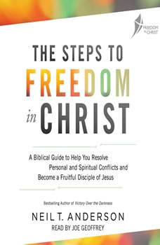 The Steps to Freedom in Christ: A Biblical Guide to Help You Resolve Personal and Spiritual Conflicts and Become a Fruitful Disciple of Jesus, Neil T. Anderson