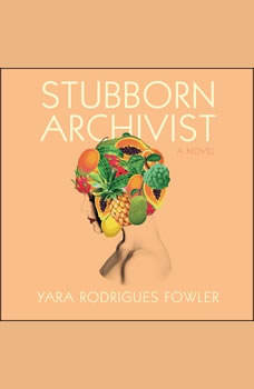 Stubborn Archivist, Yara Rodrigues Fowler