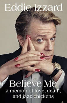 Believe Me: A Memoir of Love, Death and Jazz Chickens, Eddie Izzard