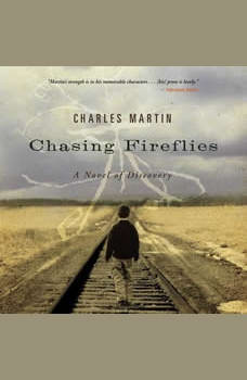 Chasing Fireflies: A Novel of Discovery, Charles Martin