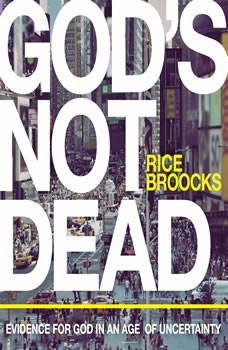 God's Not Dead: Evidence for God in an Age of Uncertainty, Rice Broocks