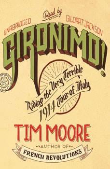 Gironimo!: Riding the Very Terrible 1914 Tour of Italy Riding the Very Terrible 1914 Tour of Italy, Tim Moore