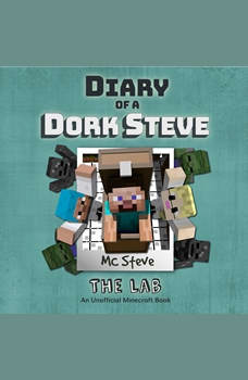 Diary of a Minecraft Dork Steve Book 5: The Lab (An Unofficial Minecraft Diary Book), MC Steve