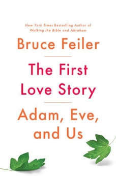 The First Love Story: Adam, Eve, and Us Adam, Eve, and Us, Bruce Feiler