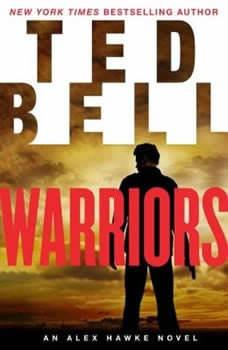 Warriors: An Alex Hawke Novel An Alex Hawke Novel, Ted Bell