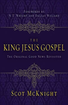 The King Jesus Gospel: The Original Good News Revisited, Scot McKnight
