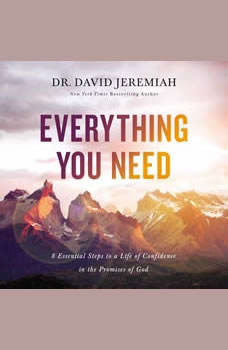 Everything You Need: 8 Essential Steps to a Life of Confidence in the Promises of God, Dr.  David Jeremiah