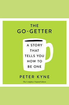 The Go-Getter: A Story That Tells You How to Be One: The Complete Original Edition, Peter B. Kyne
