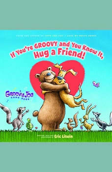 Groovy Joe: If You're Groovy and You Know It, Hug a Friend, Eric Litwin