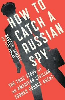 How to Catch a Russian Spy: The True Story of an American Civilian Turned Self-taught Double Agent, Naveed Jamali