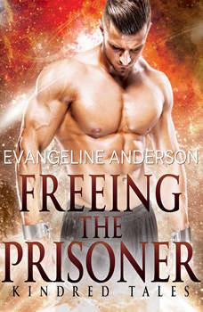 Freeing the Prisoner: A Kindred Tales Novel, Evangeline Anderson