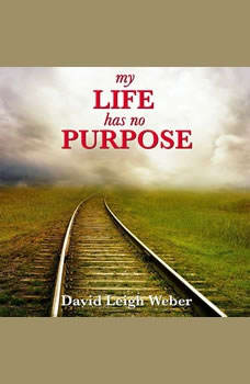 My Life Has No Purpose!, David Leigh Weber