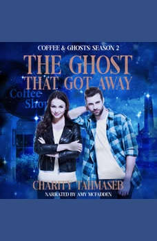 The Ghost That Got Away: Coffee and Ghosts Season 2, Charity Tahmaseb