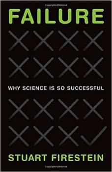Failure: Why Science Is so Successful, Stuart Firestein