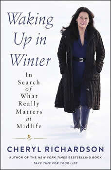 Waking Up in Winter: In Search of What Really Matters at Midlife, Cheryl Richardson