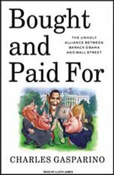 Bought and Paid For: The Unholy Alliance Between Barack Obama and Wall Street, Charles Gasparino