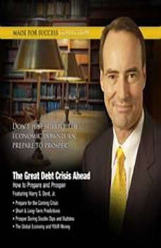 The Great Debt Crisis Ahead: How You Can Prepare and Prosper How You Can Prepare and Prosper, Made for Success