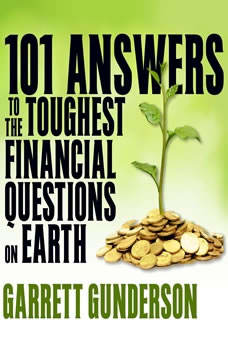 101 Answers to the Toughest Financial Questions on Earth, Garrett B. Gunderson