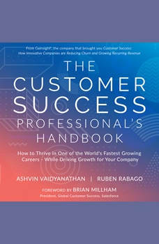 The Customer Success Professional's Handbook: How to Thrive in One of the World's Fastest Growing Careers - While Driving Growth For Your Company, Ruben Rabago