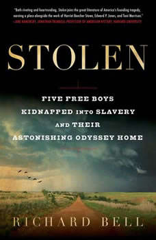 Stolen: Five Free Boys Kidnapped into Slavery and Their Astonishing Odyssey Home, Richard Bell