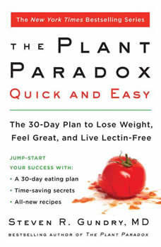 The Plant Paradox Quick and Easy: The 30-Day Plan to Lose Weight, Feel Great, and Live Lectin-Free, Steven R. Gundry
