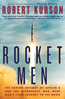 Rocket Men: The Daring Odyssey of Apollo 8 and the Astronauts Who Made Man's First Journey to the Moon, Robert Kurson