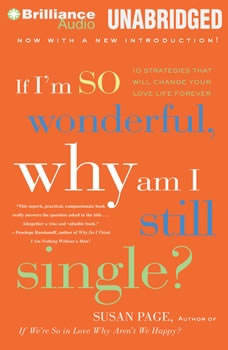 If I'm So Wonderful, Why Am I Still Single?: Ten Strategies That Will Change Your Love Life Forever Ten Strategies That Will Change Your Love Life Forever, Susan Page