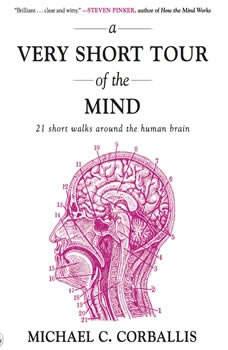 A Very Short Tour of the Mind: 21 Short Walks Around the Human Brain, Michael Corballis