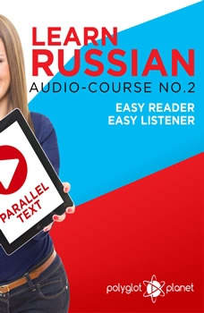 Learn Russian - Easy Reader - Easy Listener - Parallel Text Audio Course No. 2 - The Russian Easy Reader - Easy Audio Learning Course, Polyglot Planet