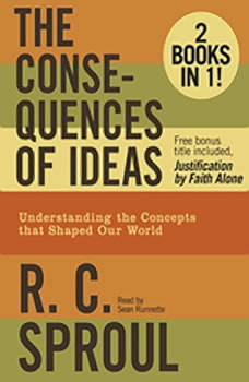 The Consequences of Ideas: Understanding the Concepts that Shaped Our World, R. C. Sproul