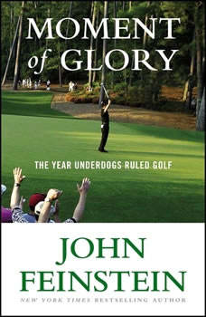 Moment of Glory: The Year Underdogs Ruled Golf, John Feinstein