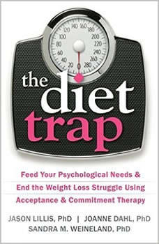The Diet Trap: Feed Your Psychological Needs and End the Weight Loss Struggle Using Acceptance and Commitment Therapy, Jason Lillis PhD