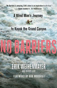 No Barriers: A Blind Man's Journey to Kayak the Grand Canyon, Erik Weihenmayer