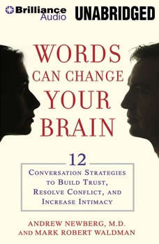 Words Can Change Your Brain: 12 Conversation Strategies to Build Trust, Resolve Conflict, and Increase Intimacy, Andrew Newberg, M.D.