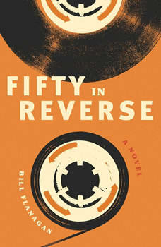 Fifty in Reverse: A Novel, Bill Flanagan