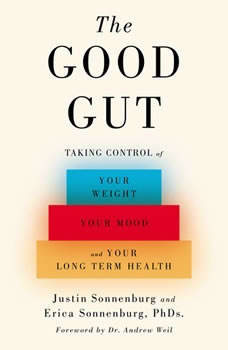 The Good Gut: Taking Control of Your Weight, Your Mood, and Your Long Term Health, Justin Sonnenburg