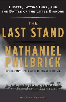 The Last Stand: Custer, Sitting Bull, and the Battle of the Little Bighorn Custer, Sitting Bull, and the Battle of the Little Bighorn, Nathaniel Philbrick