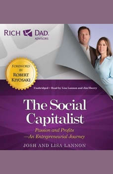 Rich Dad Advisors: The Social Capitalist: Entrepreneurs' Journeys from Passion to Profits, Josh Lannon