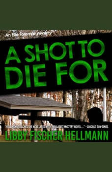 A Shot To Die For: An Ellie Foreman Mystery, Libby Fischer Hellmann