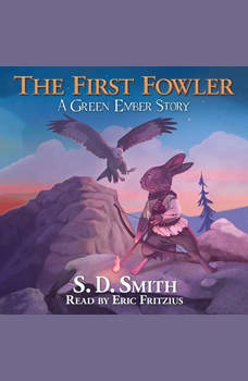 The First Fowler: A Green Ember Story, S. D. Smith